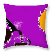 Perk Up With A Cup Of Coffee 8 Throw Pillow