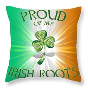 Proud Of My Irish Roots Throw Pillow