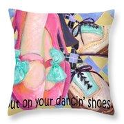 Put On Your Dancin Shoes Throw Pillow