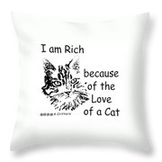 Rich Because Of The Love Of A Cat Throw Pillow