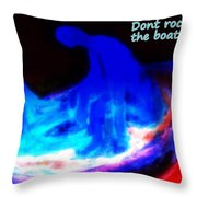 They Hate It When You Are Rocking The Boat But You Have To Do It Anyway  Throw Pillow