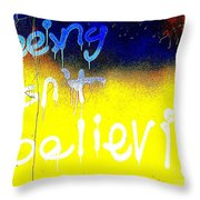Seeing Isn't Believing Throw Pillow