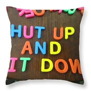 Shut Up And Sit Down Throw Pillow
