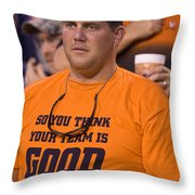 So You Think Your Team Is Good Throw Pillow