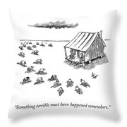 Something Terrible Must Have Happened Somewhere Throw Pillow
