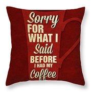 Sorry For What I Said IIi Throw Pillow