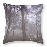 Stop Destroying Forest Wilderness Area Throw Pillow