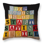 Stop Saying I Wish And Start Saying I Will  Throw Pillow