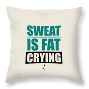 Sweat Is Fat Crying Gym Motivational Quotes Poster Throw Pillow