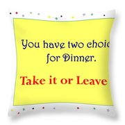 Take It Or Leave It Throw Pillow