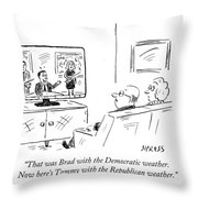 That Was Brad With The Democratic Weather. Now Throw Pillow