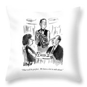 That Will Be Perfect.  We Have A Lot To Talk Throw Pillow