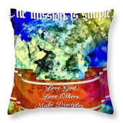 The Mission Is Simple Throw Pillow