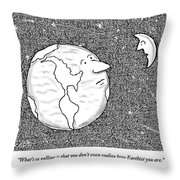 The Moon Speaks To The Earth. What's So Galling Throw Pillow