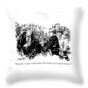 The Point Is To Get So Much Money That Money's Throw Pillow