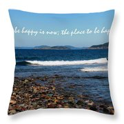 The Time To Be Happy Is Now Throw Pillow