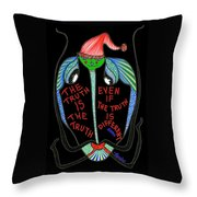 The Truth Is The Truth... Throw Pillow