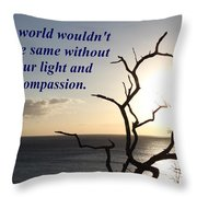 The World Wouldn't Be The Same Throw Pillow