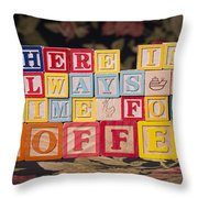 There Is Always Time For Coffee Throw Pillow