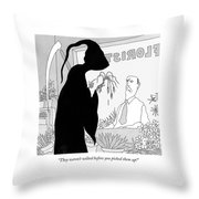 They Weren't Wilted Before You Picked Them Up! Throw Pillow