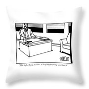 This Isn't A Hasty Decision.  A Lot Throw Pillow