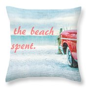 Time Wasted At The Beach Is Time Well Spent Throw Pillow