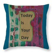 Today Is Your Day - 1 Throw Pillow