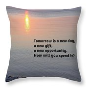 Tomorrow Is A New Day Throw Pillow