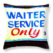 Waiter Service Only Throw Pillow