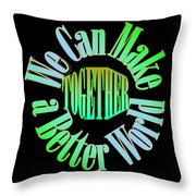 We Can Make A Better World Throw Pillow