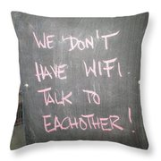 We Do Not Have Wifi - Talk To Each Other Throw Pillow