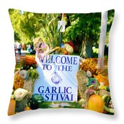 Welcome To The Garlic Festival Throw Pillow