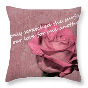 We've Only Scratched The Surface Valentine Throw Pillow