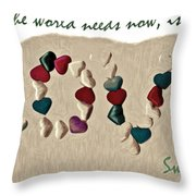 What The World Needs Now Is Love Sweet Love Throw Pillow