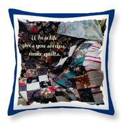 When Life Give You Scraps Make Quilts Throw Pillow