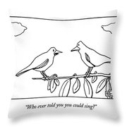 Who Ever Told You You Could Sing? Throw Pillow
