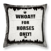 Whoa For Horses Only Sign In Black And White Throw Pillow