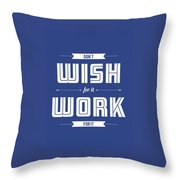 Wish For Work Motivational Quotes Poster Throw Pillow