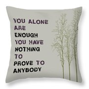 You Alone Are Enough - Maya Angelou Throw Pillow