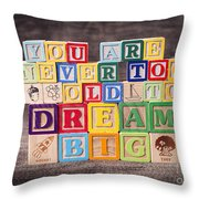 You Are Never Too Old To Dream Big Throw Pillow