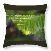 You Can't Depend On Your Eyes Throw Pillow