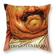 You Gotta Learn To Love Warts And All Throw Pillow