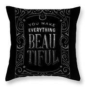 You Make Everything Beautiful Throw Pillow