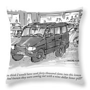 You Think I Would Have Sunk Forty Thousand Clams Throw Pillow