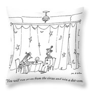 You Will Run Away From The Circus And Join Throw Pillow