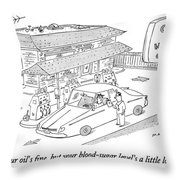 Your Oil's Fine Throw Pillow