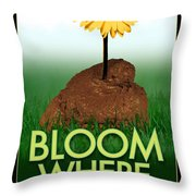 Bloom Where You Are Planted Poster Throw Pillow
