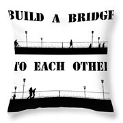 Build A Bridge To Each Other Throw Pillow