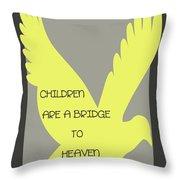 Children Are A Bridge To Heaven Throw Pillow by Georgia Fowler
