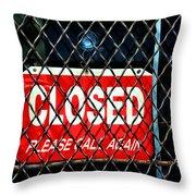 Closed Please Call Again Throw Pillow